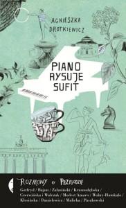 agnieszka-drotkiewicz-piano-rysuje-sufit-rozmowy-o-przygodzie-wydawnictwo-czarne-2015-02-14-485x800
